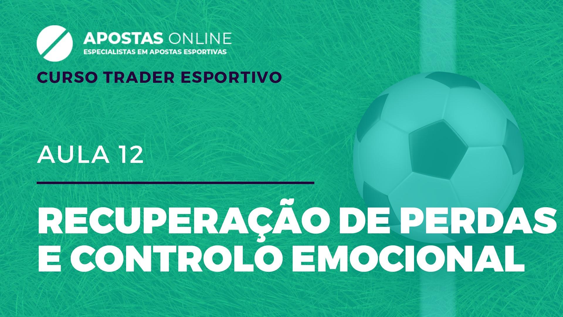 Curso Trader Esportivo: Recuperação de perdas e controlo emocional | Aula 12
